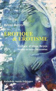 """""""Érotique & érotisme : huit femmes, huit rencontres"""", de Rémi Boyer ; préf. d'Alina Reyes ; postf. de Sarane Alexandrian, 2004, éd R. de Surtis, 157 pages"""