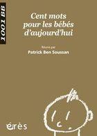 """""""Cent mots pour les bébés d'aujourd'hui"""", collectif dirigé par Patrick Ben Soussan, 2009, éd Èrès, 366 pages"""