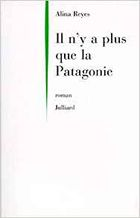 """Il n'y a plus que la Patagonie"", 1997, éd Julliard, 127 pages"