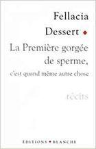 """""""La première gorgée de sperme, c'est quand même autre chose"""", 1998, éd Blanche, 77 pages"""