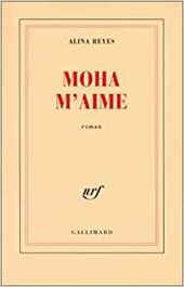 """Moha m'aime"", 1999, éd Gallimard, 120 pages"