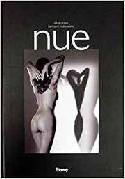 """""""Nue"""", avec des photos de Bernard Matussière, 2005, éd Fitway, 141 pages"""