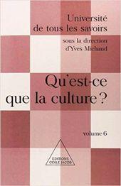 """""""Qu'est-ce que la culture ?"""", collectif sous la direction d'Yves Michaud,  2001, éd Odile Jacob, 844 pages"""